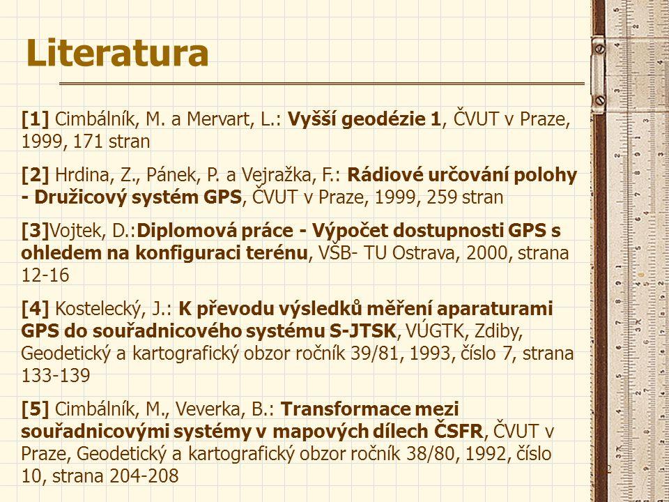 Literatura [1] Cimbálník, M. a Mervart, L.: Vyšší geodézie 1, ČVUT v Praze, 1999, 171 stran.
